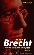 Bertolt Brecht. Su vida, su obra, su época