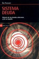Sistema deuda. Historia de las deudas soberanas y de su repudio
