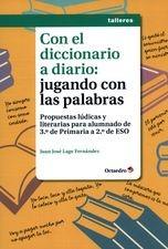Con el diccionario a diario: jugando con las palabras. Propuestas lúdicas y literarias para alumnado de 3ero de primaria a 2do de ESO
