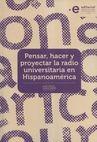 Pensar, hacer y proyectar la radio universitaria en Hispanoamérica   comprar en libreriasiglo.com