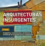 Arquitecturas insurgentes. Academia, resistencia y prácticas artísticas en arquitectura y urbanismo