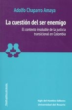 La cuestión del ser enemigo. El contexto insoluble de la justicia transicional en Colombia