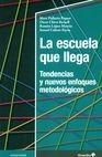 La Escuela que llega. Tendencias y nuevos enfoques metodológicos | comprar en libreriasiglo.com