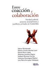 Entre coacción y colaboración. Verdad judicial, actores económicos y conflicto armado en Colombia