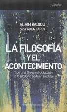 Filosofía y el acontecimiento. Seguido de una Breve introducción a la filosofía de Alain Badiou, La