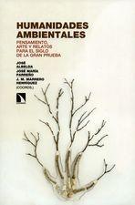 Humanidades ambientales. Pensamiento, arte y relatos para el siglo de la gran prueba