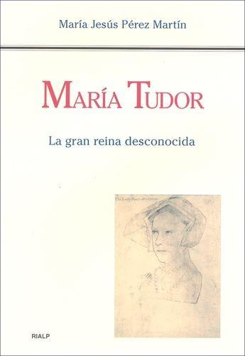 María Tudor. La gran reina desconocida