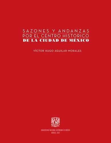 Sazones y andanzas por el Centro Histórico de la Ciudad de México