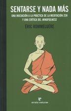 Sentarse y nada más. Una iniciación a la práctica de la meditación zen y una crítica del mindfulness