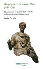 Respondere ex auctoritate principis. Eficacia de las respuestas de los juristas en la experiencia jurídica romana
