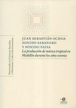 Sonido sabanero y sonido paisa. La producción de música tropical en Medellín durante los años sesenta