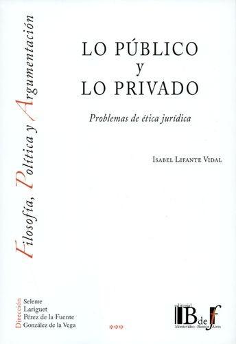 Lo público y lo privado. Problemas de ética jurídica | comprar en libreriasiglo.com