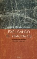 Explicando el Tractatus. Una introducción a la primera filosofía de Wittgenstein