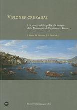 Visiones cruzadas. Los virreyes de Nápoles y la imagen de la Monarquía de España en el Barroco