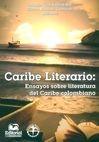 Caribe literario: ensayos sobre literatura del Caribe colombiano | comprar en libreriasiglo.com