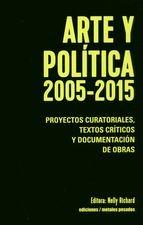 Arte y política 2005-2015. Proyectos curatoriales, textos críticos y documentación de obras