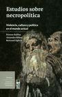 Estudios sobre necropolítica. Violencia, cultura y política en el mundo actual | comprar en libreriasiglo.com