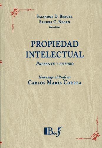Homenaje al profesor Carlos María Correa. Propiedad intelectual. Presente y futuro | comprar en libreriasiglo.com