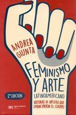 Feminismo y arte latinoamericano. Historias de artistas que emanciparon el cuerpo