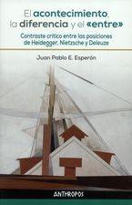 Acontecimiento, la diferencia y el Entre. Contraste crítico entre Heidegger, Nietzsche y Deleuze, El