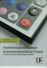 Arquitectura para el despliegue de servicios interactivo de TV móvil. Sistemas de recomendaciones y búsqueda semántica