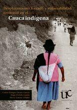 Desplazamiento forzado y vulnerabilidad territorial en el Cauca indígena