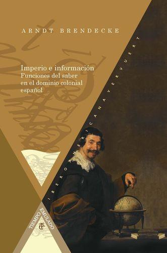 Imperio e información Funciones del saber en el dominio colonial español