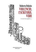 Roberto Bolaño: violencia, escritura, vida
