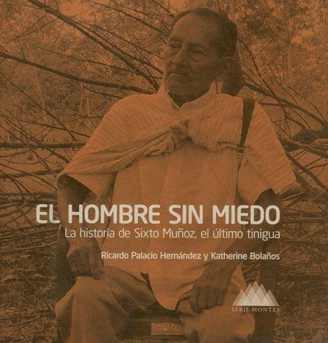El Hombre sin miedo. La historia de Sixto Muñoz, el último tinigua | comprar en libreriasiglo.com