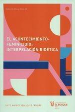 Acontecimiento-feminicidio: interpelación bioética, El