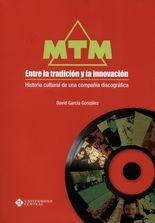 MTM Entre la tradición y la innovación. Historia cultural de una compañía discográfica
