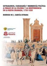 Extranjeros, ciudadanía y membresía política a finales de la Colonia y la Independencia en la Nueva Granada 1750- 1830