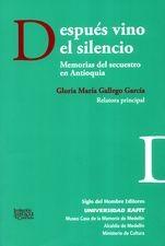 Después vino el silencio. Memorias del secuestro en Antioquia