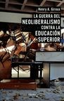 La Guerra del neoliberalismo contra la educación superior   comprar en libreriasiglo.com