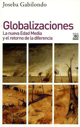 Globalizaciones. La nueva edad media y el entorno de la diferencia | comprar en libreriasiglo.com