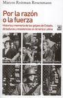 Por la razón o la fuerza. Historia y memoria de los golpes de Estado, dictaduras y resistencias en América Latina   comprar en libreriasiglo.com