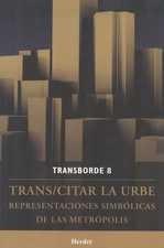 Trans/citar la urbe. Representaciones simbólicas de las metrópolis