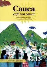 Cauca café con raíces. Caficulturas, agroecología y economía social y solidaria
