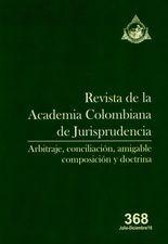Rev. Academia Colombiana de Jurisprudencia No.368. Arbitraje, conciliación, amigable composición y doctrina