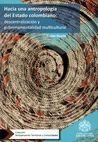 Hacia una antropología del Estado colombiano: descentralización y gubernamentalidad multicultural   comprar en libreriasiglo.com