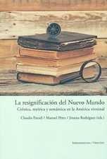 Resignificación del Nuevo Mundo. Crónica, retórica y semántica en la América virreinal, La