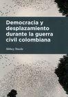 Democracia y desplazamiento durante la guerra civil colombiana | comprar en libreriasiglo.com