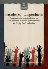 Pasados contemporáneos. Acercamientos interdisciplinarios a los derechos humanos y las memorias en Perú y América Latina