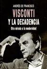 Visconti y la decadencia. Otra mirada a la modernidad   comprar en libreriasiglo.com