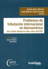 Problemas de la tributación internacional en Iberoamérica. Una visión desde los diez años del OITI