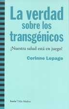 Verdad sobre los transgénicos. Nuestra salud está en juego!, La