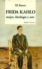 Frida Kahlo. Mujer, ideología y arte
