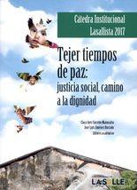 Cátedra Institucional Lasallista 2017. Tejer tiempos de paz: justicia social, camino a la dignidad
