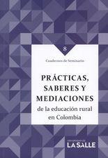Cuadernos de seminario 8. Prácticas, saberes y mediaciones de la educación rural en Colombia