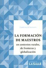Cuadernos de seminario 9. La formación de maestros en contextos rurales, de fronteras y globalización